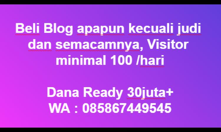 [WTB] Beli Blog Apapun Uv Minimal 100 /day | Dana Ready 20 Juta